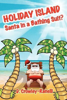 Holiday Island: Santa in a Bathing Suit?  by  D. Crowley-Ranelli