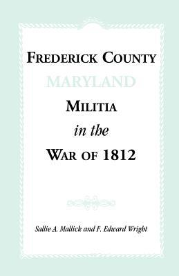 Frederick County [Maryland] Militia in the War of 1812  by  Sallie A. Mallick