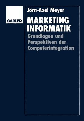 Marketinginformatik: Grundlagen Und Perspektiven Der Computerintegration  by  Jorn-Axel Meyer