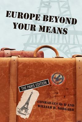 Europe Beyond Your Means: The Paris Edition  by  Conrad Lucas II