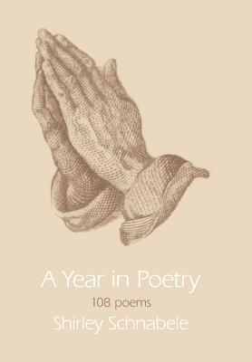 A Year in Poetry: 108 Poems Shirley Schnabele