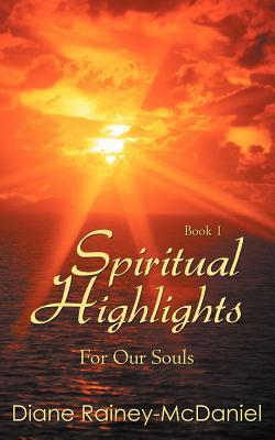 Spiritual Highlights for Our Souls Book 1  by  Diane-Rainey McDaniel
