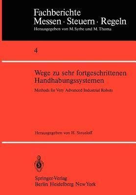 Wege Zu Sehr Fortgeschrittenen Handhabungssystemen / Methods of Very Advanced Industrial Robots H. Steusloff