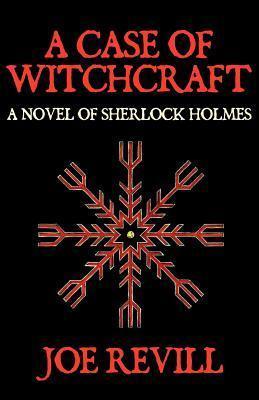 A Case Of Witchcraft   A Novel Of Sherlock Holmes Joe Revill