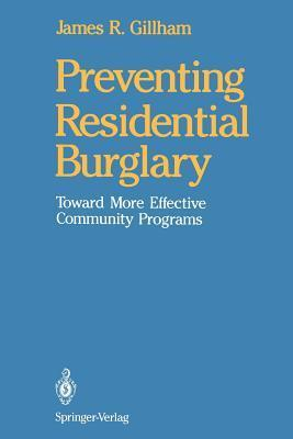 Preventing Residential Burglary: Toward More Effective Community Programs  by  James R. Gillham