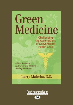 Green Medicine: Challenging the Assumptions of Conventional Health Care (Large Print 16pt)  by  Larry Malerba