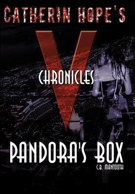 Catherin Hopes V Chronicles: Pandoras Box  by  C.B. Mantooth