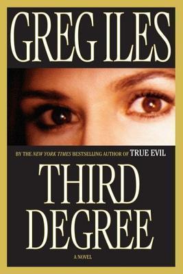 Third Degree: A Novel Greg Iles