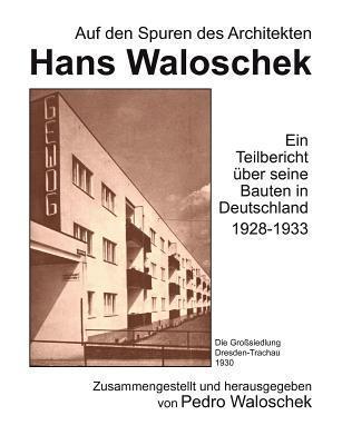 Auf den Spuren des Architekten Hans Waloschek: Ein Teilbericht über seine Bauten in Deutschland 1928-1933 Pedro Waloschek