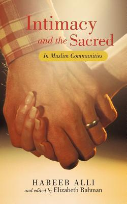 Intimacy and the Sacred: In Muslim Communities Habeeb Alli