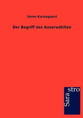 Der Begriff Des Auserw Hlten  by  Søren Kierkegaard
