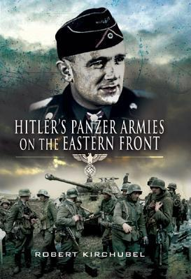Hitlers Panzer Armies On The Eastern Front Robert Kirchubel