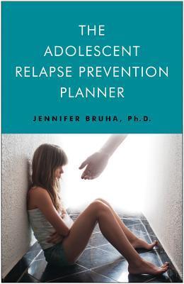 The Adolescent Relapse Prevention Planner Jennifer Bruha