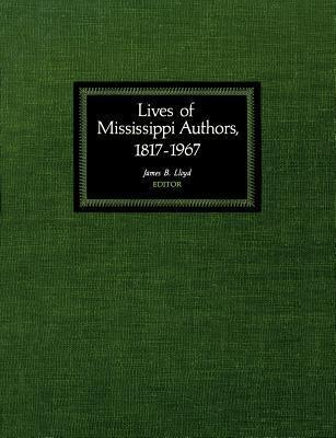 Lives of Mississippi Authors, 1817-1967 James B. Lloyd