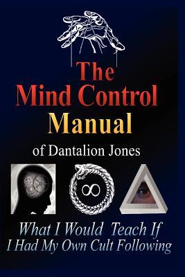 The Mind Control Manual of Dantalion Jones: What I Would Teach If I Had My Own Cult Following  by  Dantalion Jones