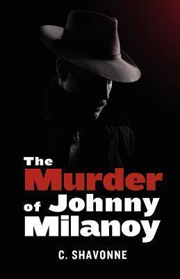 The Murder of Johnny Milanoy  by  C. Shavonne