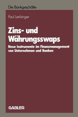 Zins- Und Wahrungsswaps: Neue Instrumente Im Finanzmanagement Von Unternehmen Und Banken Paul Lerbinger