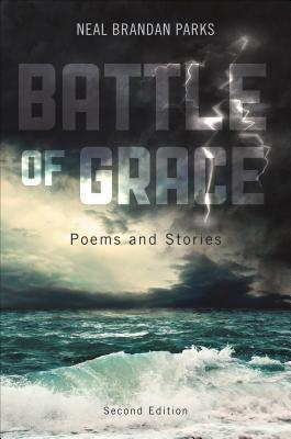 Battle of Grace: Poems and Stories  by  Neal Brandan Parks