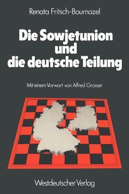 Die Sowjetunion Und Die Deutsche Teilung: Die Sowjetische Deutschlandpolitik 1945 1979  by  Renata Fritsch-Bournazel