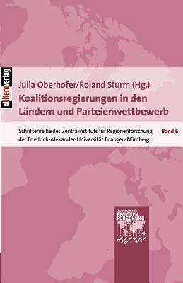 Koalitionsregierungen in Den L Ndern Und Parteienwettbewerb  by  Julia Oberhofer