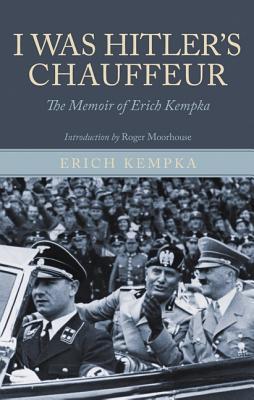 I Was Hitlers Chauffeur: The Memoir of Erich Kempka Erich Kempka