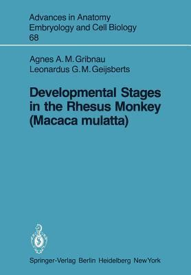 Developmental Stages in the Rhesus Monkey Agnes A.M. Gribnau