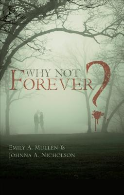 Why Not Forever?  by  Emily A Mullen