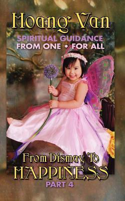Hoang Van, Spiritual Guidance from One for All, from Dismay to Happiness Part 4  by  Hoang Van
