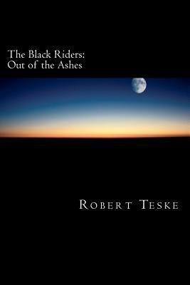 The Black Riders: Out of the Ashes  by  Robert Teske