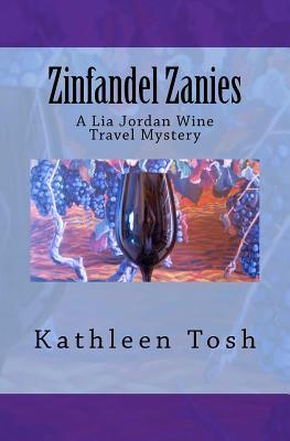 Zinfandel Zanies: A Lia Jordan Wine Travel Mystery  by  Kathleen Tosh