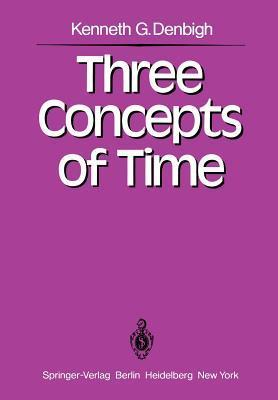 Three Concepts of Time K.G. Denbigh