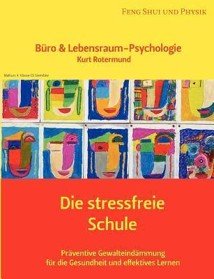 Die stressfreie Schule: Büro & Lebensraum-Psychologie  by  Kurt Rotermund