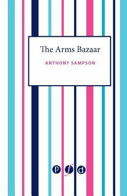 The Arms Bazaar in the Nineties: From Krupp to Saddam  by  Anthony Sampson