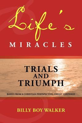 Lifes Miracles: Trials and Triumph Billy Boy Walker