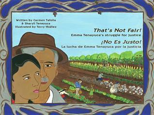 Thats Not Fair! / No Es Justo!: Emma Tenayucas Struggle for Justice/La Lucha de Emma Tenayuca Por La Justicia Carmen Tafolla