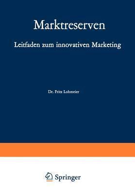 Marktreserven: Leitfaden Zum Innovativen Marketing Fritz Lohmeier