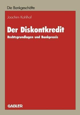 Der Diskontkredit: Rechtsgrundlagen Und Bankpraxis  by  Joachim Kohlhof