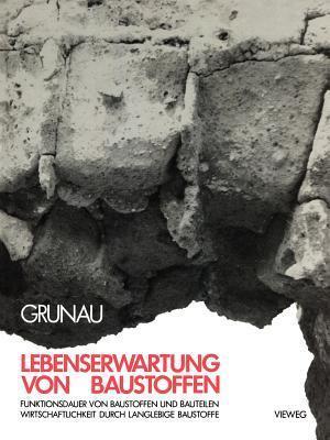 Lebenserwartung Von Baustoffen: Funktionsdauer Von Baustoffen Und Bauteilen Wirtschaftlichkeit Durch Langlebige Baustoffe Edvard B Grunau