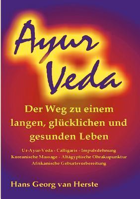 Ayur Veda: Der Weg zu einem langen, glücklichen und gesunden Leben  by  Hans Georg van Herste
