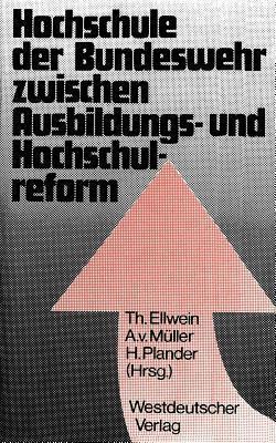 Hochschule Der Bundeswehr Zwischen Ausbildungs- Und Hochschulreform: Aspekte Und Dokumente Der Grundung in Hamburg  by  Thomas Ellwein