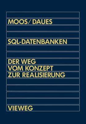 SQL-Datenbanken: Der Weg Vom Konzept Zur Realisierung in dBASE: Eine Schrittweise Und Praxisnahe Einfuhrung  by  Alfred Moos
