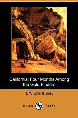 California: Four Months Among the Gold-Finders  by  J. Tyrwhitt Brooks