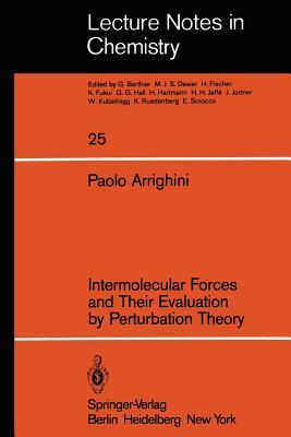 Intermolecular Forces and Their Evaluation Perturbation Theory by P. Arrighini