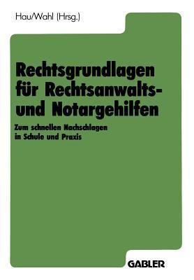 Rechtsgrundlagen Fur Rechtsanwalts- Und Notargehilfen: Zum Schnellen Nachschlagen in Schule Und Praxis Werner Hau