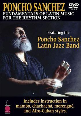 Poncho Sanchez: Fundamentals of Latin Music for the Rhythm Section  by  Poncho Sanchez