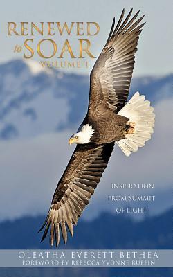 Renewed to Soar! Inspiration from Summit of Light, Volume 1 Oleatha Everett Bethea