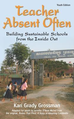 Teacher Absent Often: Building Sustainable Schools from the Inside Out  by  Kari Grady Grossman