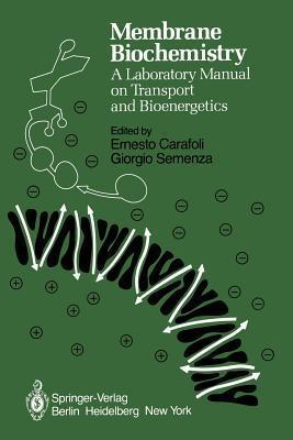 Membrane Biochemistry: A Laboratory Manual On Transport And Bioenergetics E. Carafoli