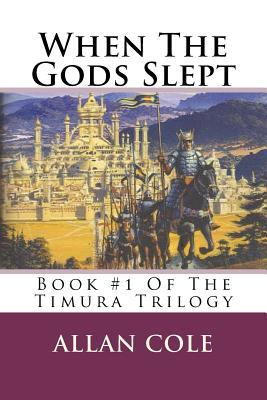 When the Gods Slept: Book #1 of the Timura Trilogy  by  Allan Cole