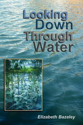 Looking Down Through Water  by  Elizabeth Bazeley